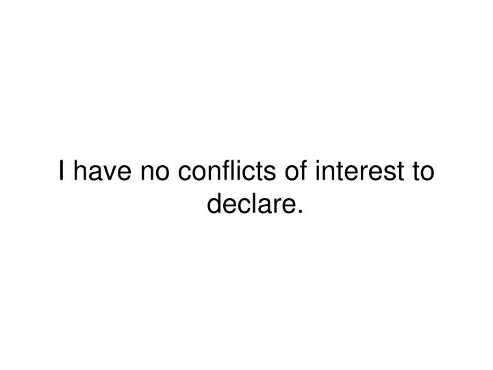 I have no conflicts of interest to declare.