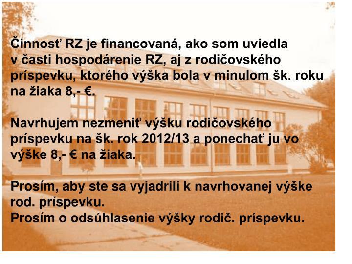 Činnosť RZ je financovaná, ako som uviedla včasti hospodárenie RZ, aj zrodičovského príspevku, ktorého výška bola vminulom šk. roku na žiaka 8,- €.