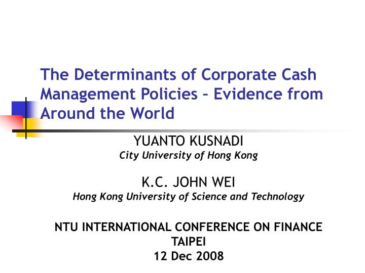 The Determinants of Corporate Cash Management Policies – Evidence from Around the World