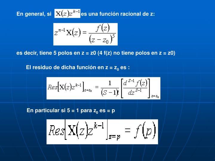 En general, si   es una función racional de z: