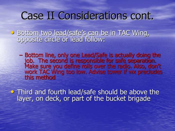 Case II Considerations cont.