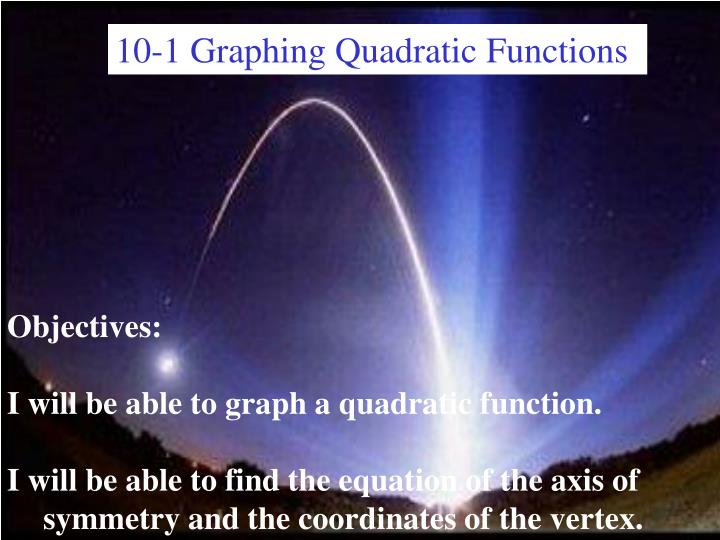 10-1 Graphing Quadratic Functions
