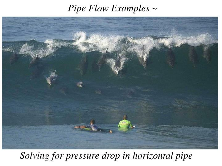 Pipe Flow Examples ~