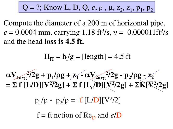 Q = ?; Know L, D, Q,