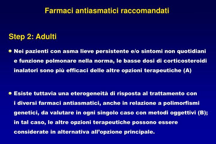 Nei pazienti con asma lieve persistente e/o sintomi non quotidiani e funzione polmonare nella norma, le basse dosi di corticosteroidi inalatori sono più efficaci delle altre opzioni terapeutiche (A)