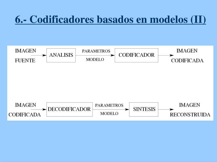 6.- Codificadores basados en modelos