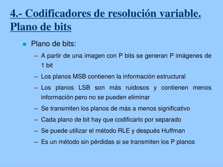 4.- Codificadores de resolución variable. Plano de bits