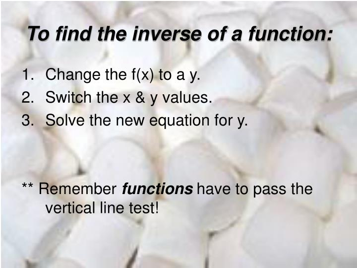 To find the inverse of a function: