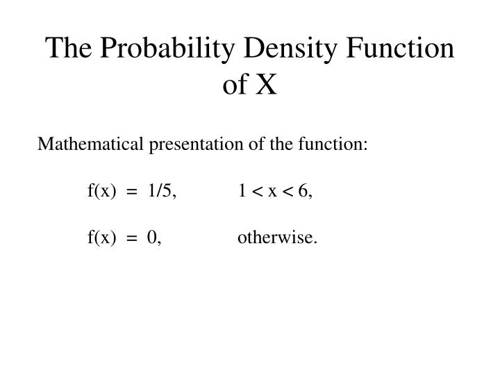 The Probability Density Function of X