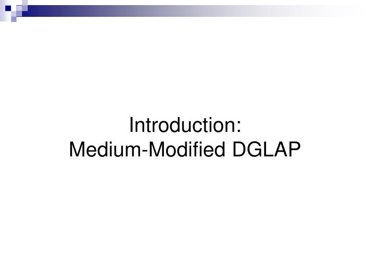 Introduction medium modified dglap
