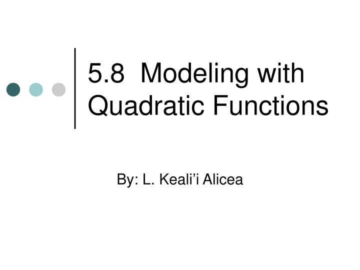 5 8 modeling with quadratic functions