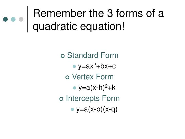 Remember the 3 forms of a quadratic equation!