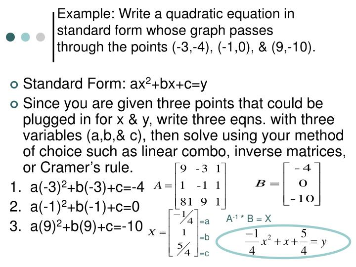 Example: Write a quadratic equation in standard form whose graph passes through the points (-3,-4), (-1,0), & (9,-10).