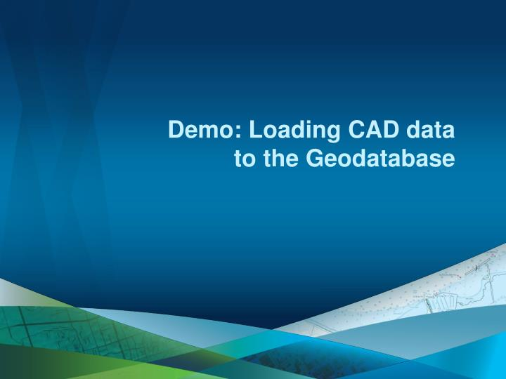 Demo: Loading CAD data to the Geodatabase