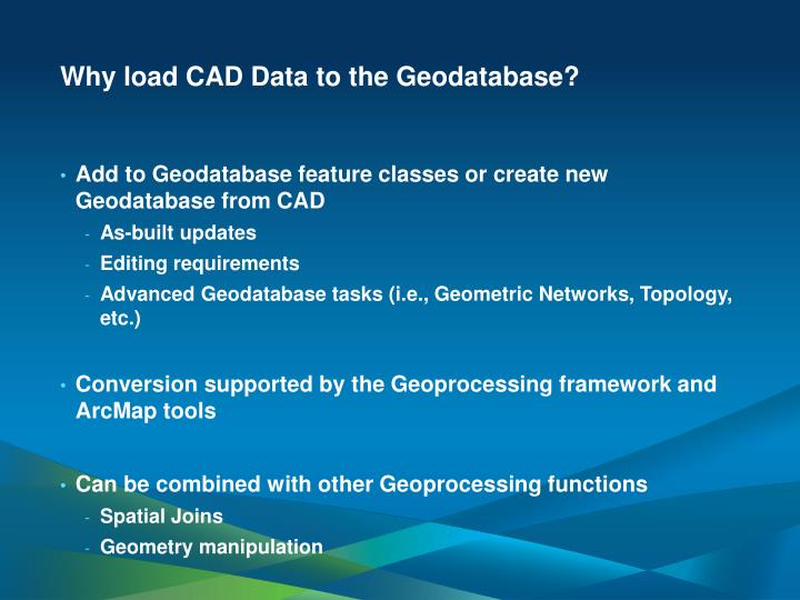 Why load CAD Data to the Geodatabase?