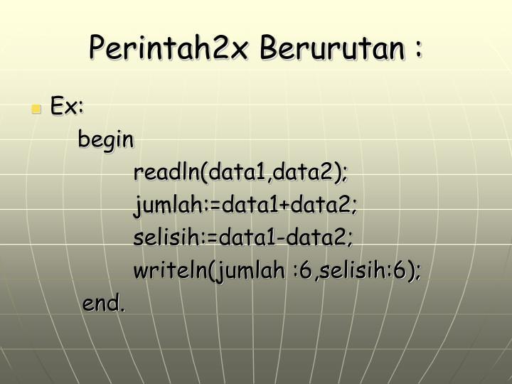 Perintah2x Berurutan :