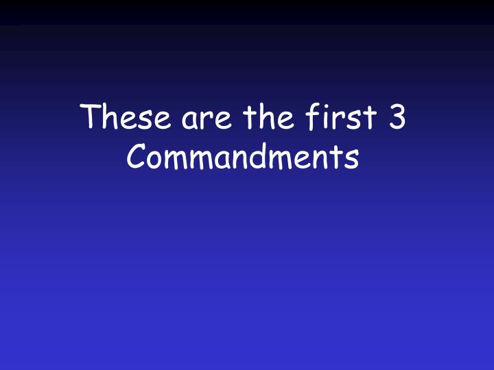 These are the first 3 Commandments
