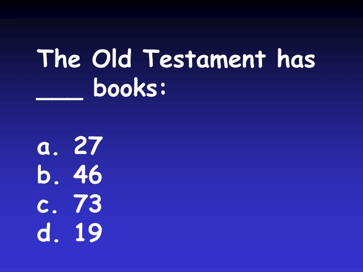 The Old Testament has ___ books: