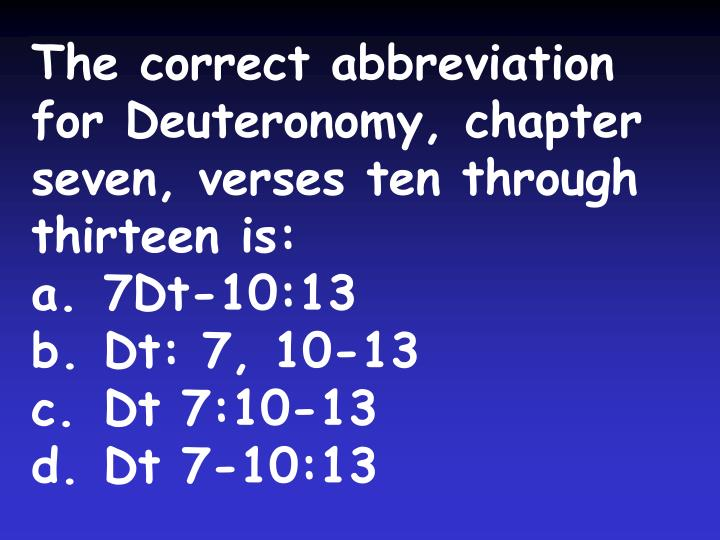 The correct abbreviation for Deuteronomy, chapter seven, verses ten through thirteen is: