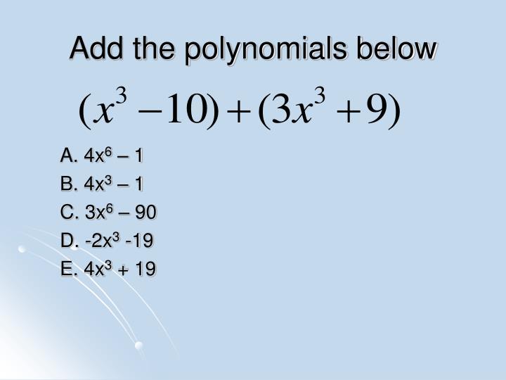 Add the polynomials below