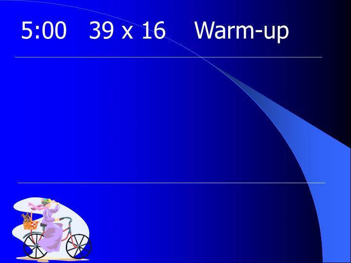 5:0039 x 16Warm-up