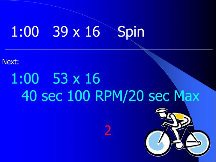 1:00	39 x 16	Spin