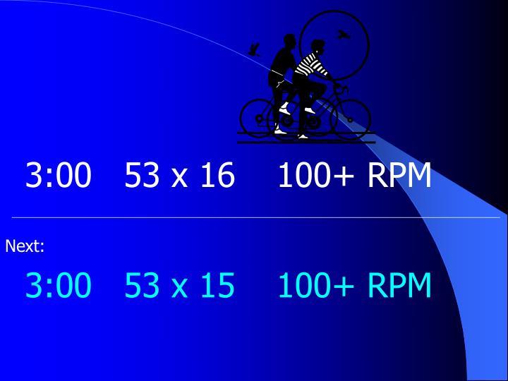 3:0053 x 16100+ RPM