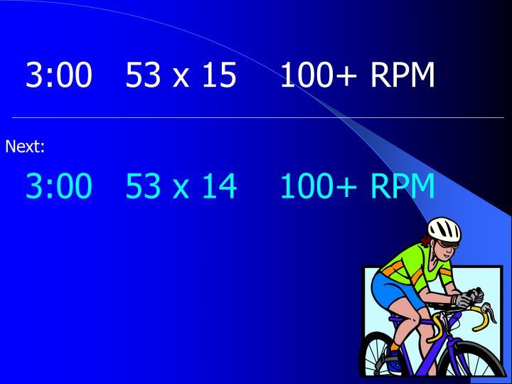 3:0053 x 15100+ RPM