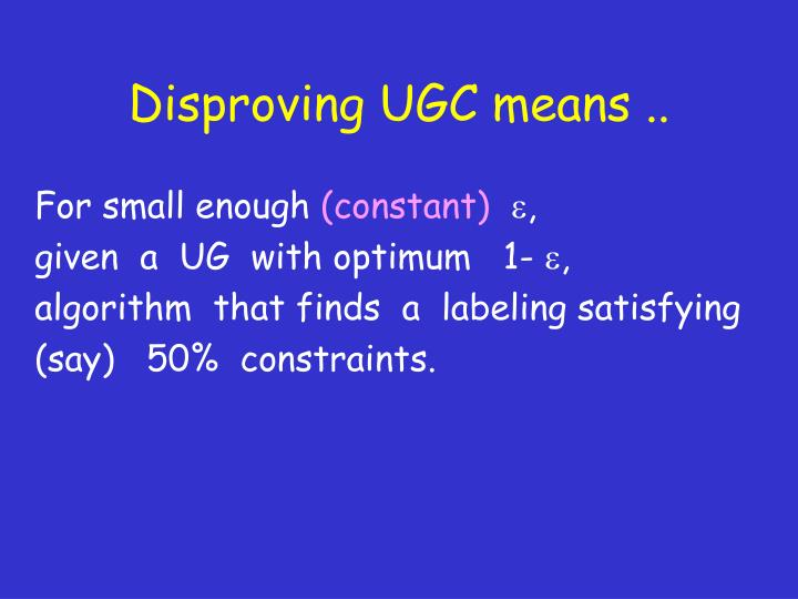 Disproving UGC means ..