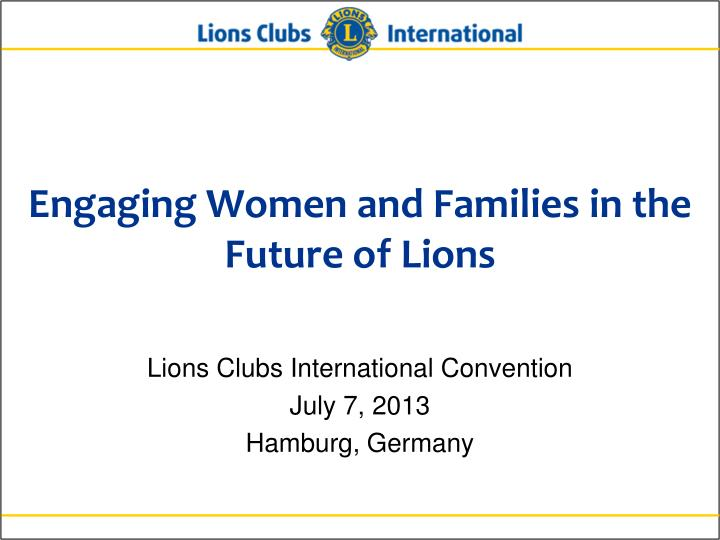 Engaging Women and Families in the Future of Lions