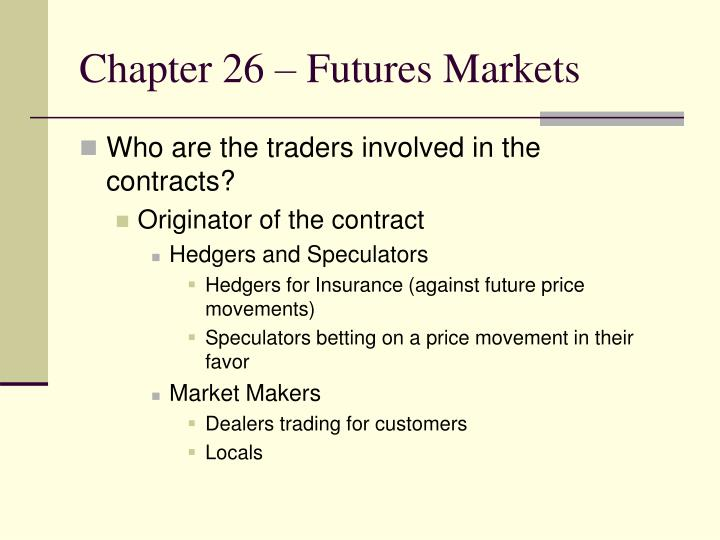 Chapter 26 – Futures Markets