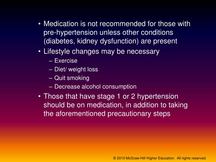 Medication is not recommended for those with pre-hypertension unless other conditions (diabetes, kidney dysfunction) are present