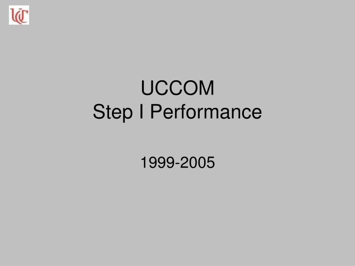 Uccom step i performance