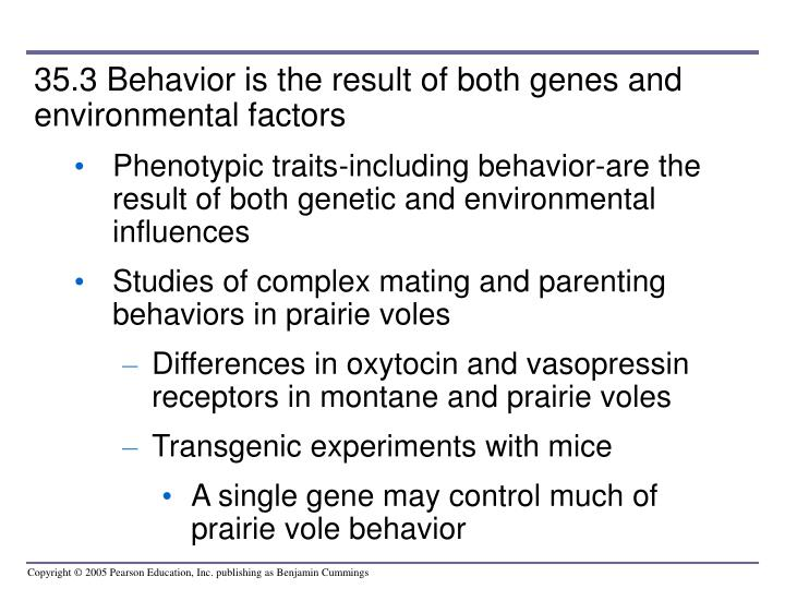 35.3 Behavior is the result of both genes and environmental factors