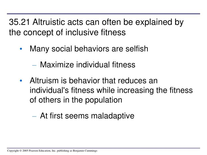 35.21 Altruistic acts can often be explained by the concept of inclusive fitness