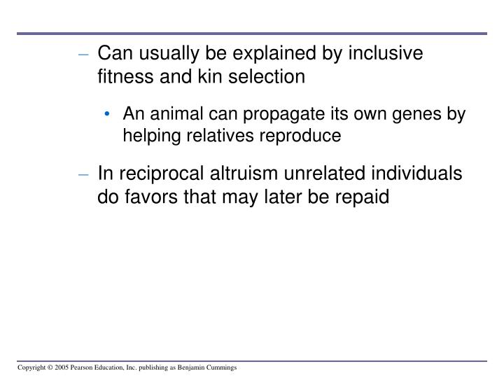 Can usually be explained by inclusive fitness and kin selection