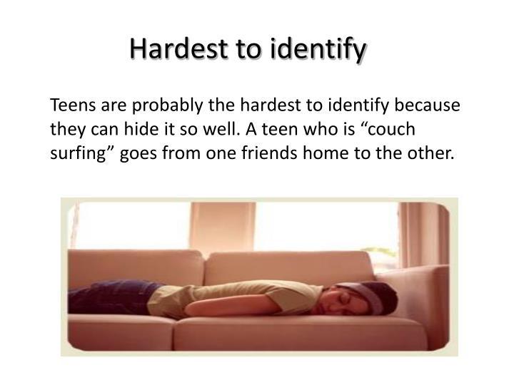 Hardest to identify