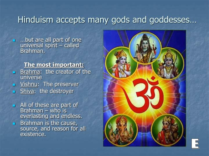 Hinduism accepts many gods and goddesses…