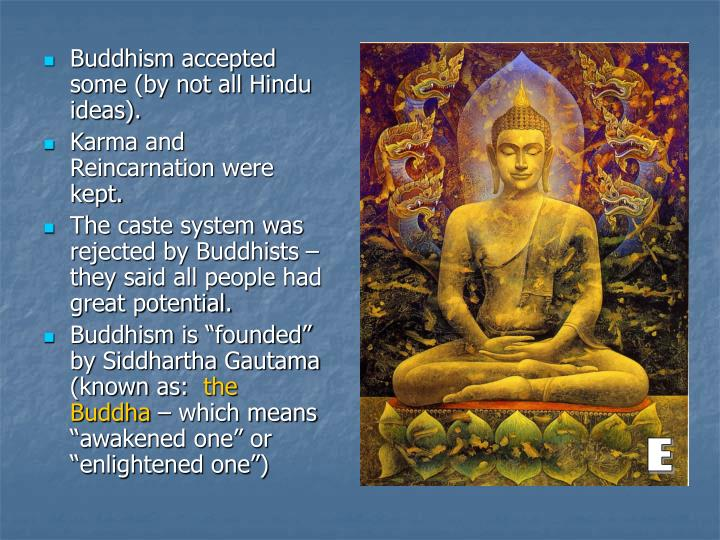 Buddhism accepted some (by not all Hindu ideas).