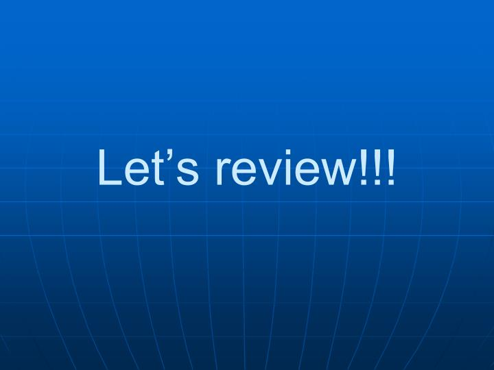 Let's review!!!