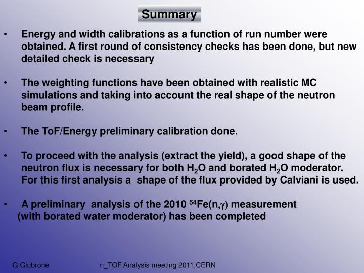 Energy and width calibrations as a function of run number were    obtained. A first round of consistency checks has been done, but new detailed check is necessary