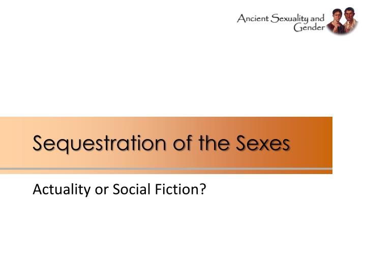 Sequestration of the Sexes