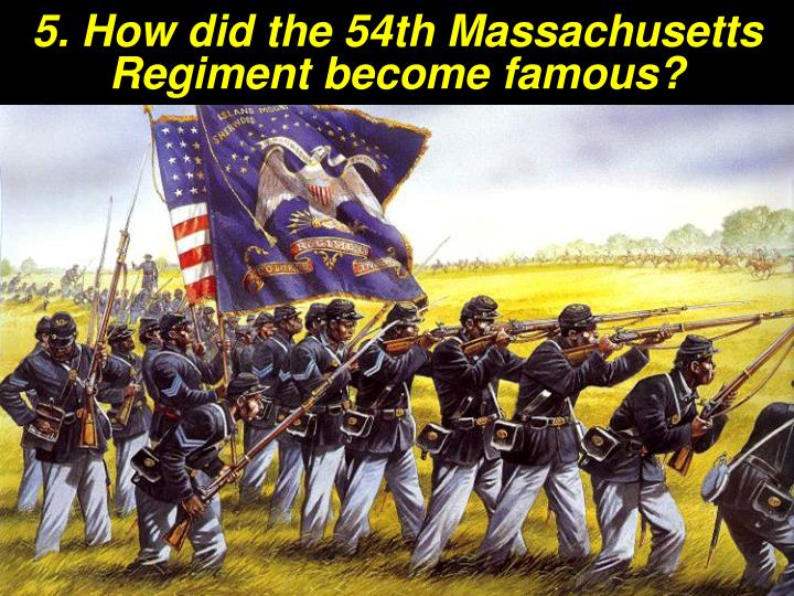 5. How did the 54th Massachusetts Regiment become famous?