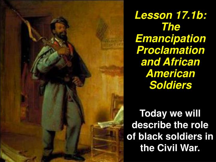 Lesson 17.1b: The Emancipation Proclamation and African American Soldiers