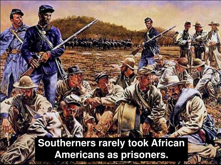 Southerners rarely took African Americans as prisoners.