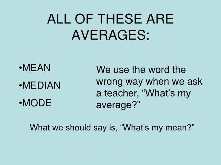 All of these are averages
