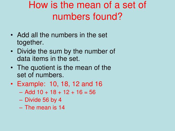 How is the mean of a set of numbers found?