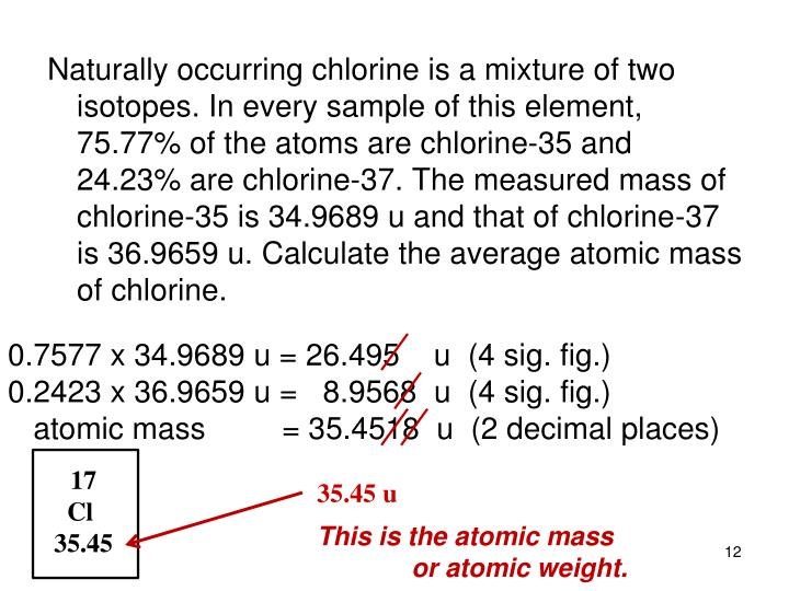 Naturally occurring chlorine is a mixture of two isotopes. In every sample of this element, 75.77% of the atoms are chlorine-35 and 24.23% are chlorine-37. The measured mass of chlorine-35 is 34.9689 u and that of chlorine-37 is 36.9659 u. Calculate the average atomic mass of chlorine.