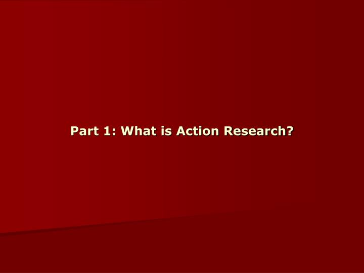 Part 1 what is action research