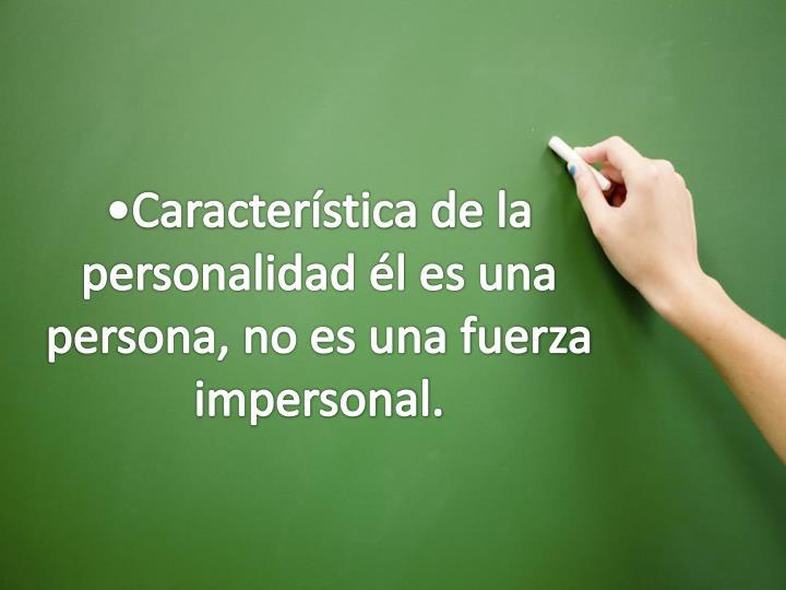Característica de la personalidad él es una persona, no es una fuerza impersonal.